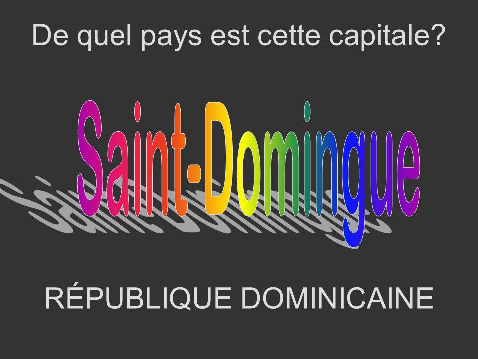 RÉPUBLIQUE DOMINICAINE De quel pays est cette capitale?