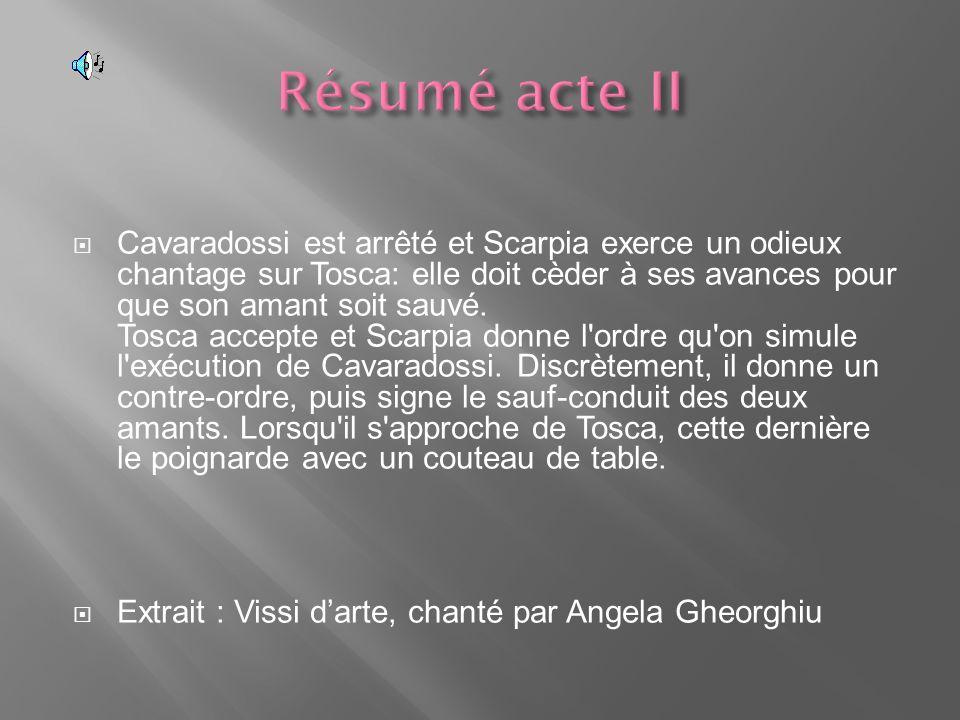 Cavaradossi est arrêté et Scarpia exerce un odieux chantage sur Tosca: elle doit cèder à ses avances pour que son amant soit sauvé.