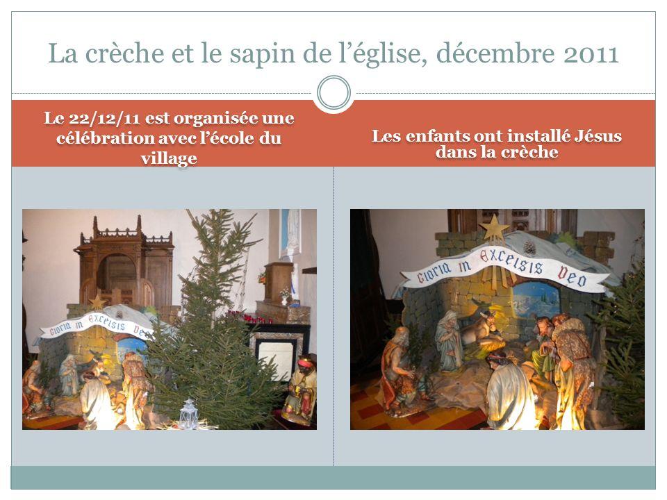 Le 22/12/11 est organisée une célébration avec lécole du village Les enfants ont installé Jésus dans la crèche La crèche et le sapin de léglise, décembre 2011