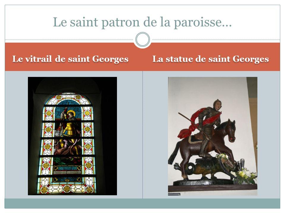 Le vitrail de saint Georges La statue de saint Georges Le saint patron de la paroisse…