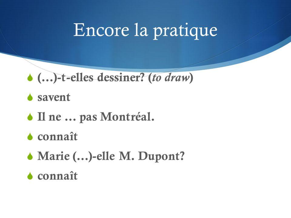 Encore la pratique (…)-t-elles dessiner? ( to draw ) savent Il ne … pas Montréal. connaît Marie (…)-elle M. Dupont? connaît
