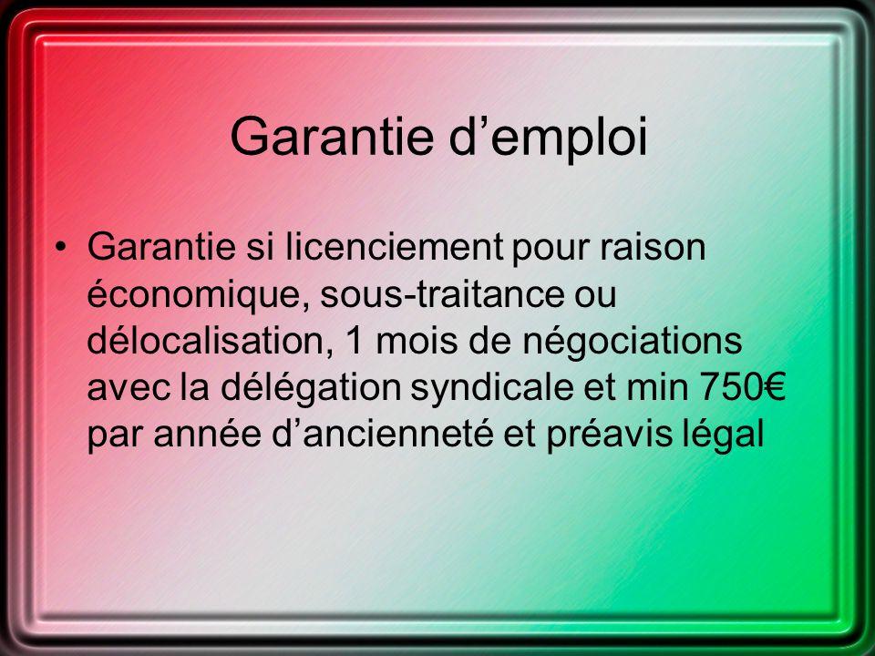 Garantie demploi Garantie si licenciement pour raison économique, sous-traitance ou délocalisation, 1 mois de négociations avec la délégation syndicale et min 750 par année dancienneté et préavis légal