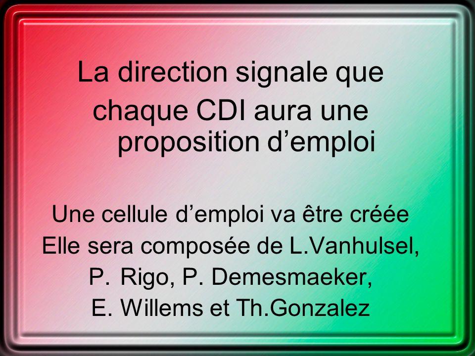 La direction signale que chaque CDI aura une proposition demploi Une cellule demploi va être créée Elle sera composée de L.Vanhulsel, P.Rigo, P.
