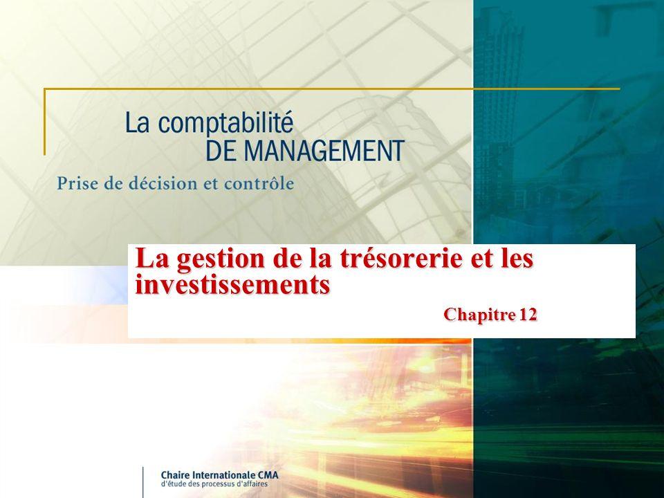 La gestion de la trésorerie et les investissements Chapitre 12