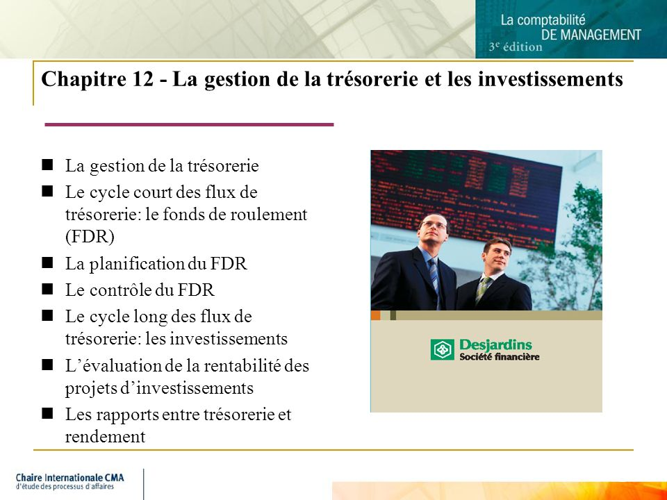 2 Chapitre 12 - La gestion de la trésorerie et les investissements La gestion de la trésorerie Le cycle court des flux de trésorerie: le fonds de roul