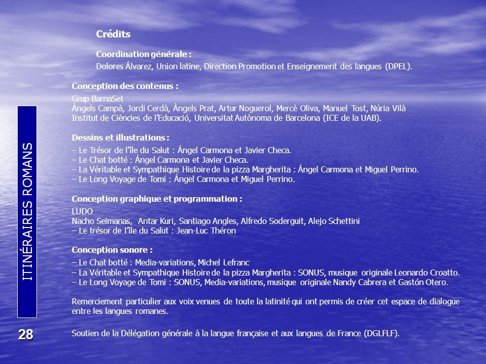 ITINÉRAIRES ROMANS 28 Crédits Coordination générale : Dolores Álvarez, Union latine, Direction Promotion et Enseignement des langues (DPEL).