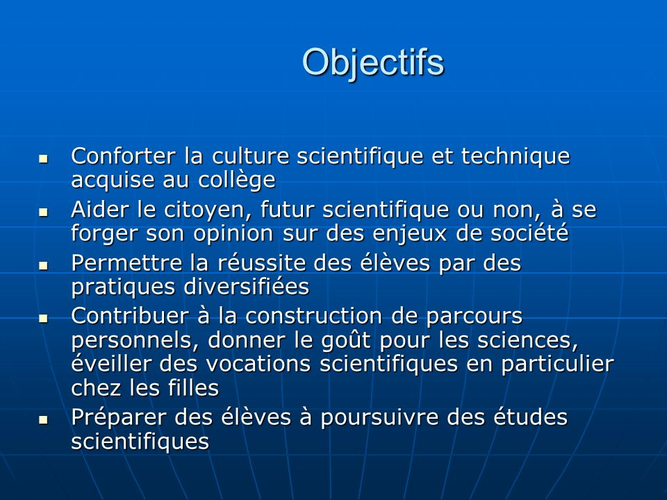 Objectifs Conforter la culture scientifique et technique acquise au collège Conforter la culture scientifique et technique acquise au collège Aider le