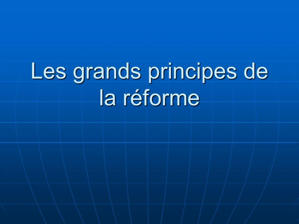 Les grands principes de la réforme