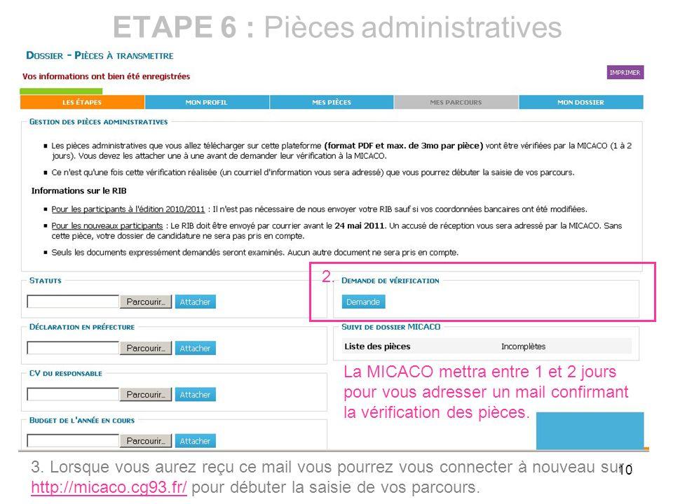10 ETAPE 6 : Pièces administratives La MICACO mettra entre 1 et 2 jours pour vous adresser un mail confirmant la vérification des pièces. 3. Lorsque v