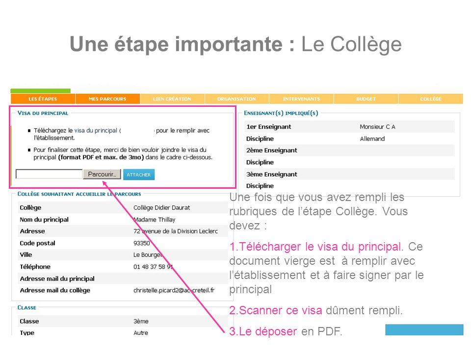 13 Une étape importante : Le Collège Une fois que vous avez rempli les rubriques de létape Collège. Vous devez : 1.Télécharger le visa du principal. C