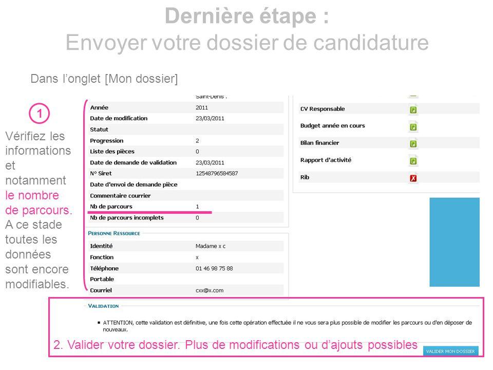 15 Dernière étape : Envoyer votre dossier de candidature Dans longlet [Mon dossier] 1 Vérifiez les informations et notamment le nombre de parcours. A