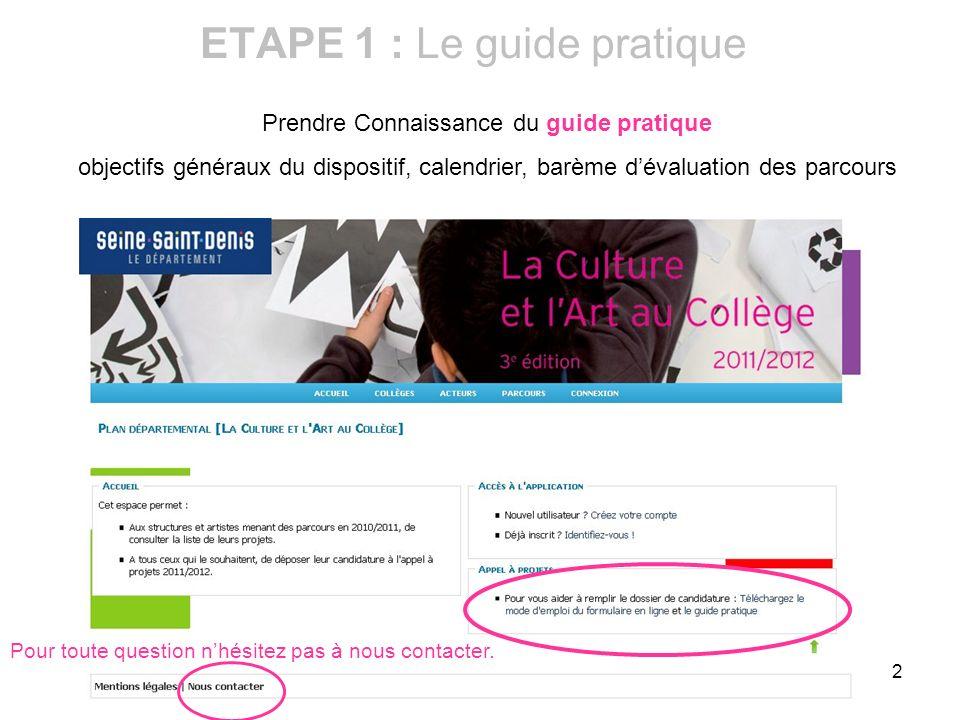3 ETAPE 2 : Connexion Vous avez déjà mené un parcours La Culture et lArt au Collège (CAC) en 2010/2011 : Utilisez lidentifiant (adresse mail) et le mot de passe qui vous a été communiqué en juin 2010.