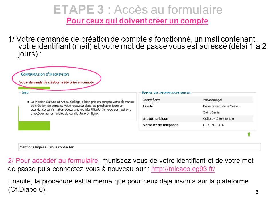 5 ETAPE 3 : Accès au formulaire Pour ceux qui doivent créer un compte 1/ Votre demande de création de compte a fonctionné, un mail contenant votre ide
