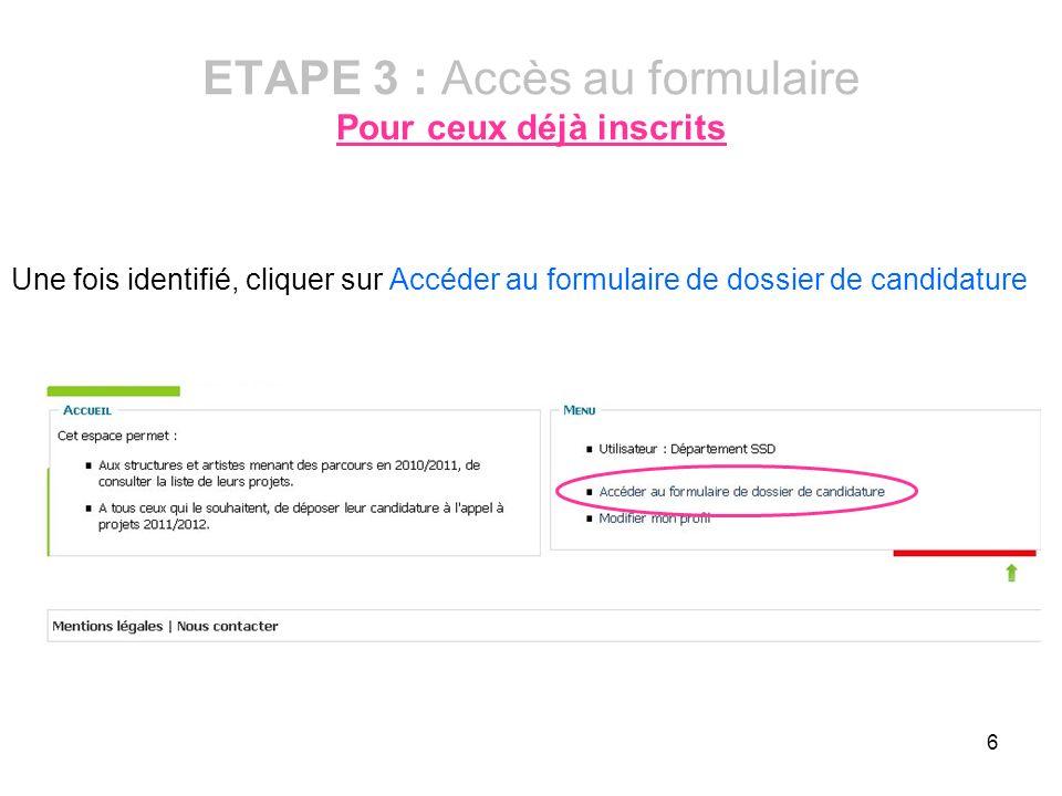 6 ETAPE 3 : Accès au formulaire Pour ceux déjà inscrits Une fois identifié, cliquer sur Accéder au formulaire de dossier de candidature