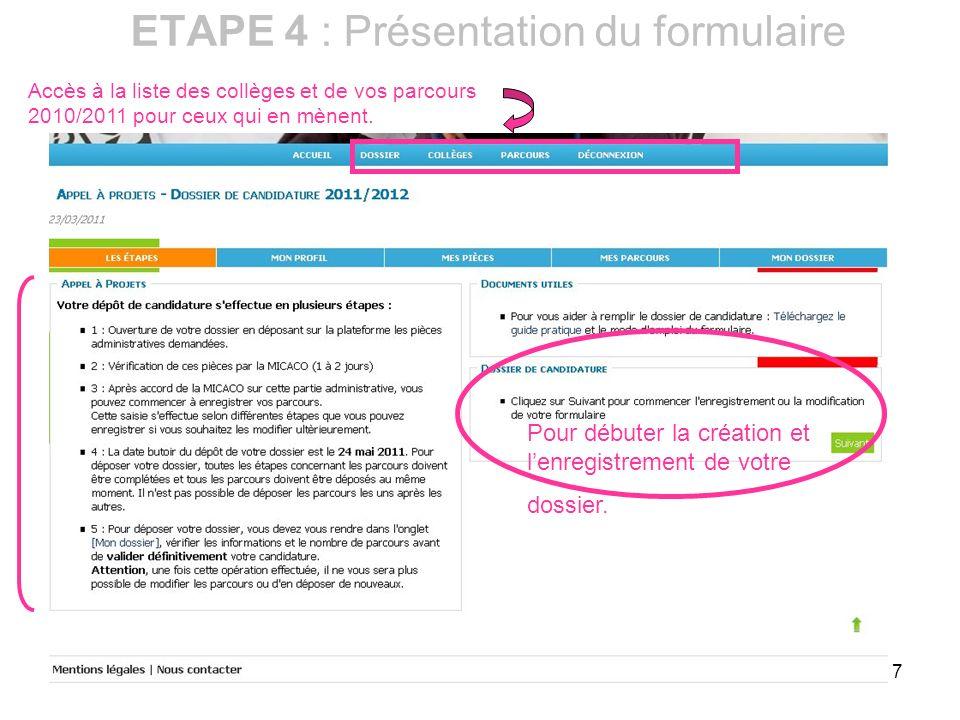 7 ETAPE 4 : Présentation du formulaire Accès à la liste des collèges et de vos parcours 2010/2011 pour ceux qui en mènent. Pour débuter la création et