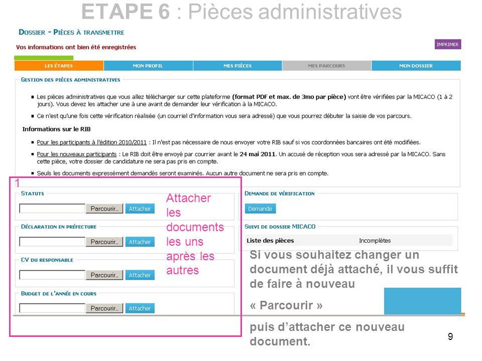9 ETAPE 6 : Pièces administratives 1 Attacher les documents les uns après les autres Si vous souhaitez changer un document déjà attaché, il vous suffi
