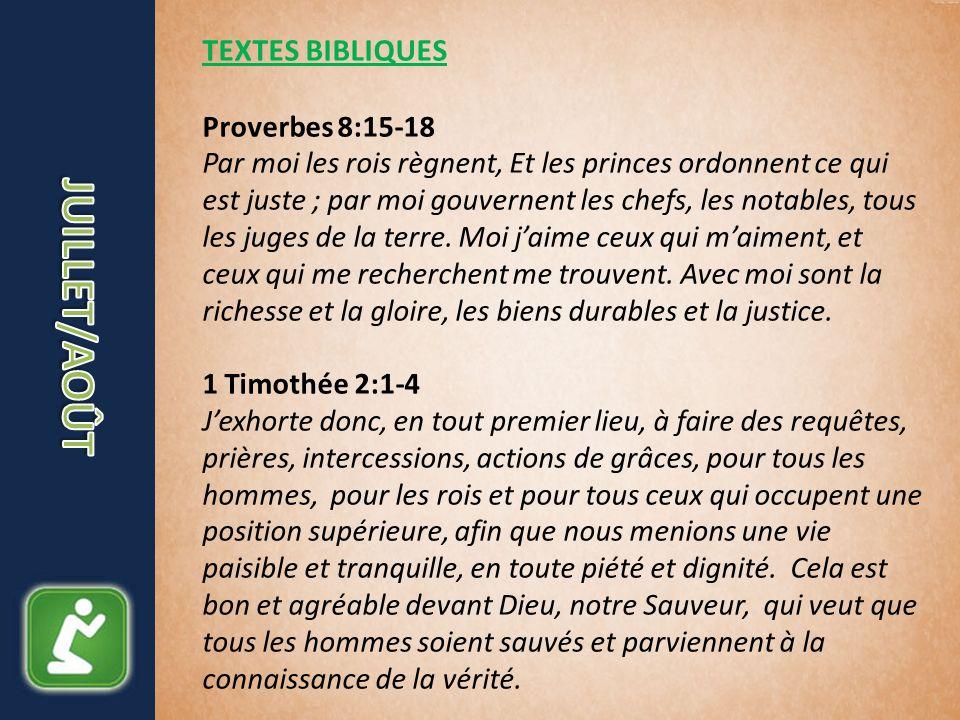 TEXTES BIBLIQUES Proverbes 8:15-18 Par moi les rois règnent, Et les princes ordonnent ce qui est juste ; par moi gouvernent les chefs, les notables, tous les juges de la terre.