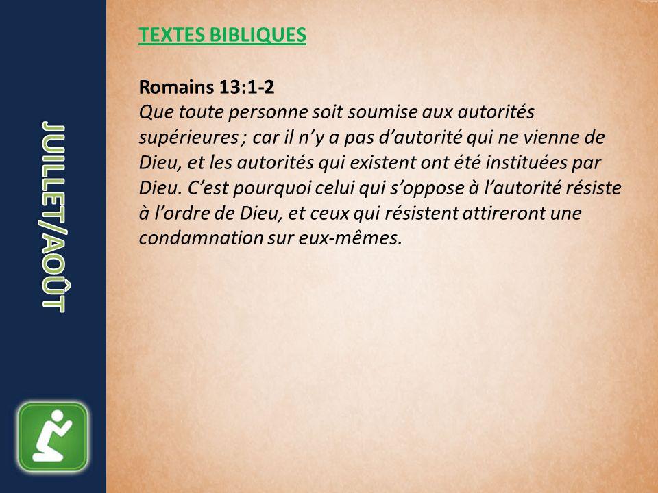 TEXTES BIBLIQUES Romains 13:1-2 Que toute personne soit soumise aux autorités supérieures ; car il ny a pas dautorité qui ne vienne de Dieu, et les autorités qui existent ont été instituées par Dieu.