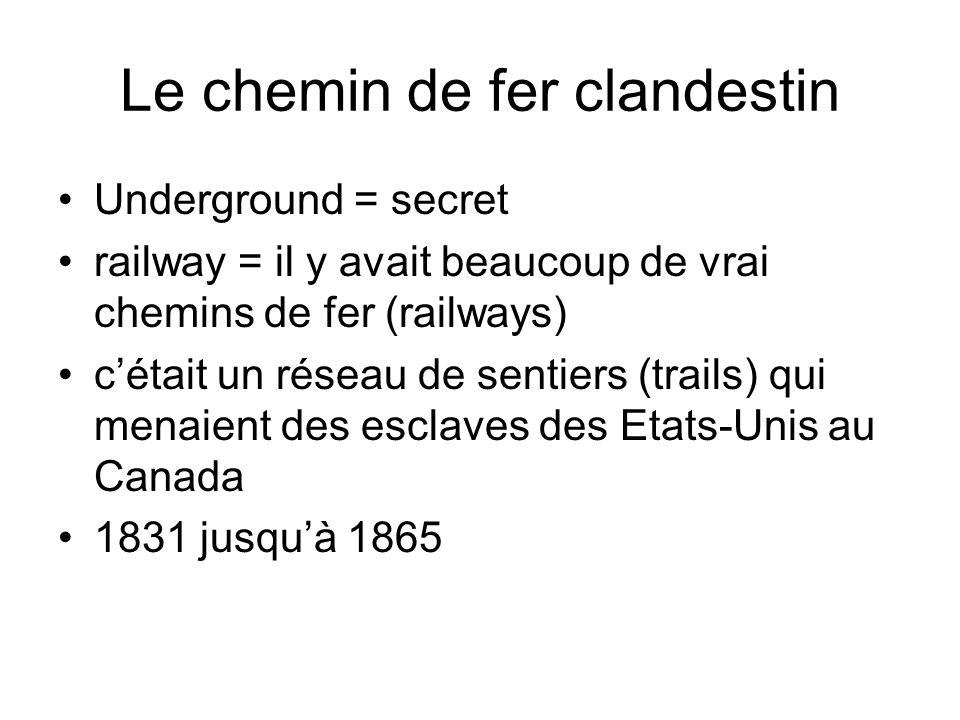 Le chemin de fer clandestin Underground = secret railway = il y avait beaucoup de vrai chemins de fer (railways) cétait un réseau de sentiers (trails)