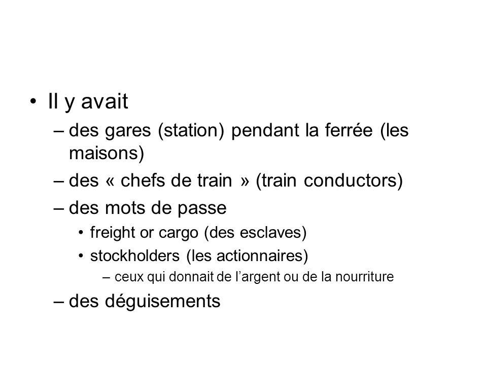 Il y avait –des gares (station) pendant la ferrée (les maisons) –des « chefs de train » (train conductors) –des mots de passe freight or cargo (des es