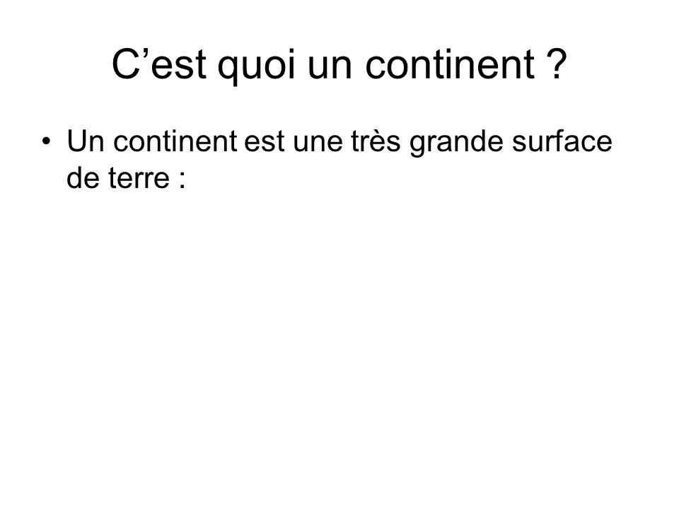 Cest quoi un continent ? Un continent est une très grande surface de terre :