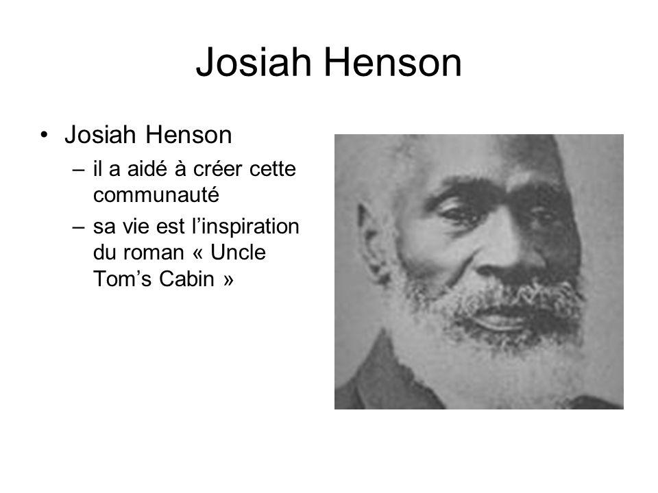 Josiah Henson –il a aidé à créer cette communauté –sa vie est linspiration du roman « Uncle Toms Cabin »