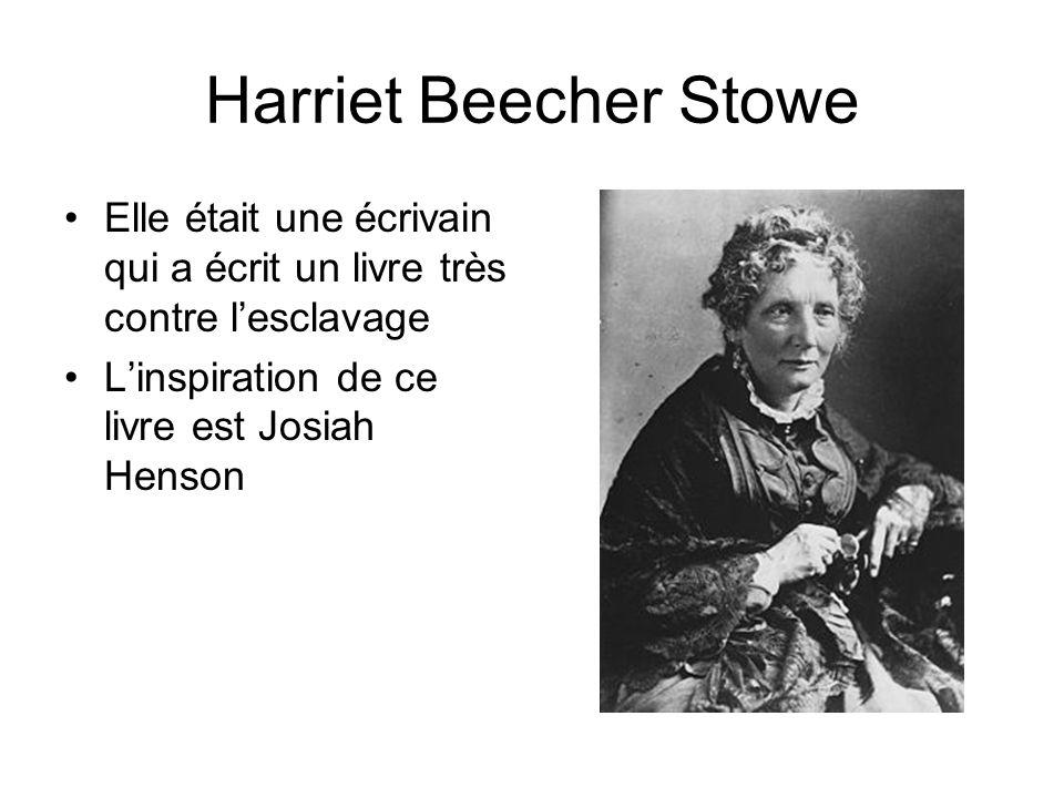 Harriet Beecher Stowe Elle était une écrivain qui a écrit un livre très contre lesclavage Linspiration de ce livre est Josiah Henson
