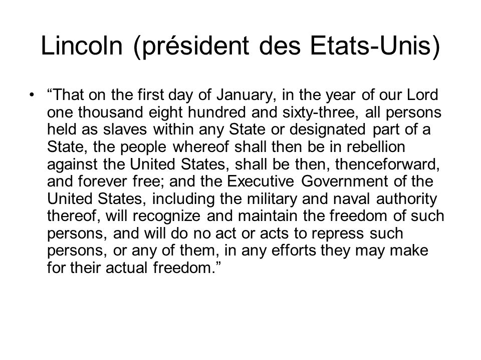 Lincoln (président des Etats-Unis) That on the first day of January, in the year of our Lord one thousand eight hundred and sixty-three, all persons h