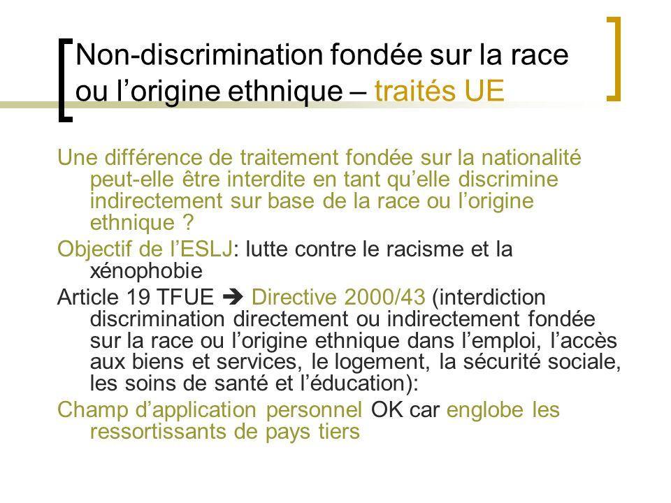 Non-discrimination fondée sur la race ou lorigine ethnique – traités UE Une différence de traitement fondée sur la nationalité peut-elle être interdite en tant quelle discrimine indirectement sur base de la race ou lorigine ethnique .