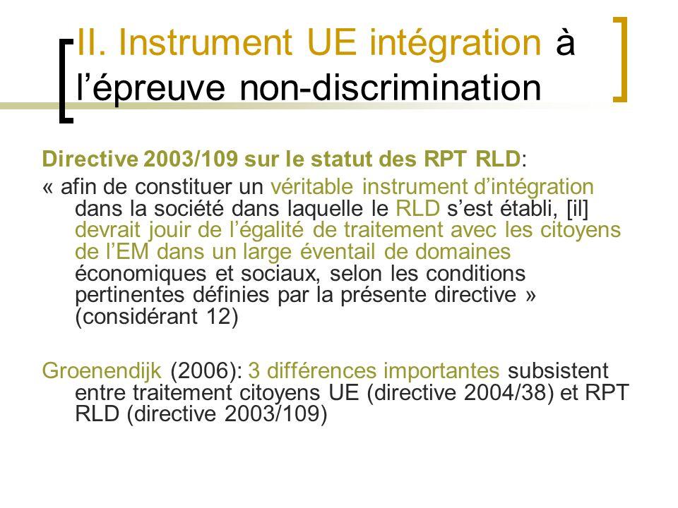 II. Instrument UE intégration à lépreuve non-discrimination Directive 2003/109 sur le statut des RPT RLD: « afin de constituer un véritable instrument