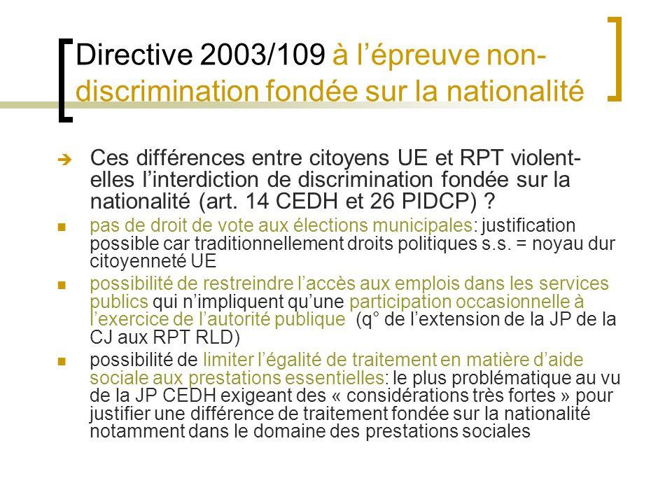 Directive 2003/109 à lépreuve non- discrimination fondée sur la nationalité Ces différences entre citoyens UE et RPT violent- elles linterdiction de discrimination fondée sur la nationalité (art.