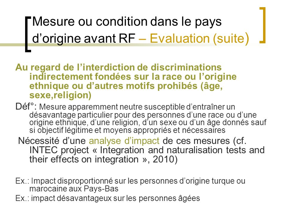 Mesure ou condition dans le pays dorigine avant RF – Evaluation (suite ) Au regard de linterdiction de discriminations indirectement fondées sur la ra