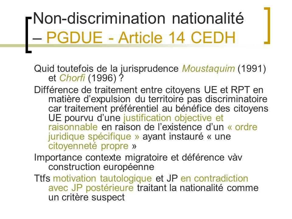 Non-discrimination nationalité – PGDUE - Article 14 CEDH Quid toutefois de la jurisprudence Moustaquim (1991) et Chorfi (1996) .