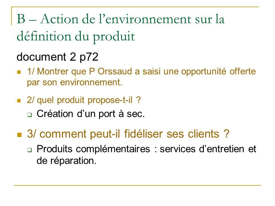 B – Action de lenvironnement sur la définition du produit document 2 p72 1/ Montrer que P Orssaud a saisi une opportunité offerte par son environnement.