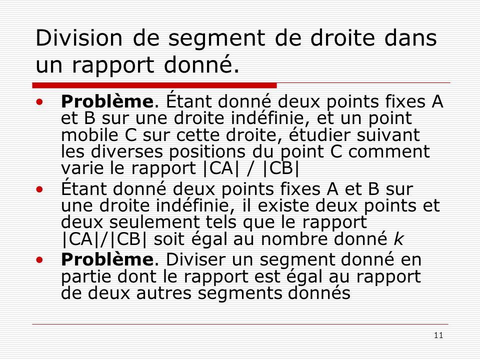 11 Division de segment de droite dans un rapport donné. Problème. Étant donné deux points fixes A et B sur une droite indéfinie, et un point mobile C