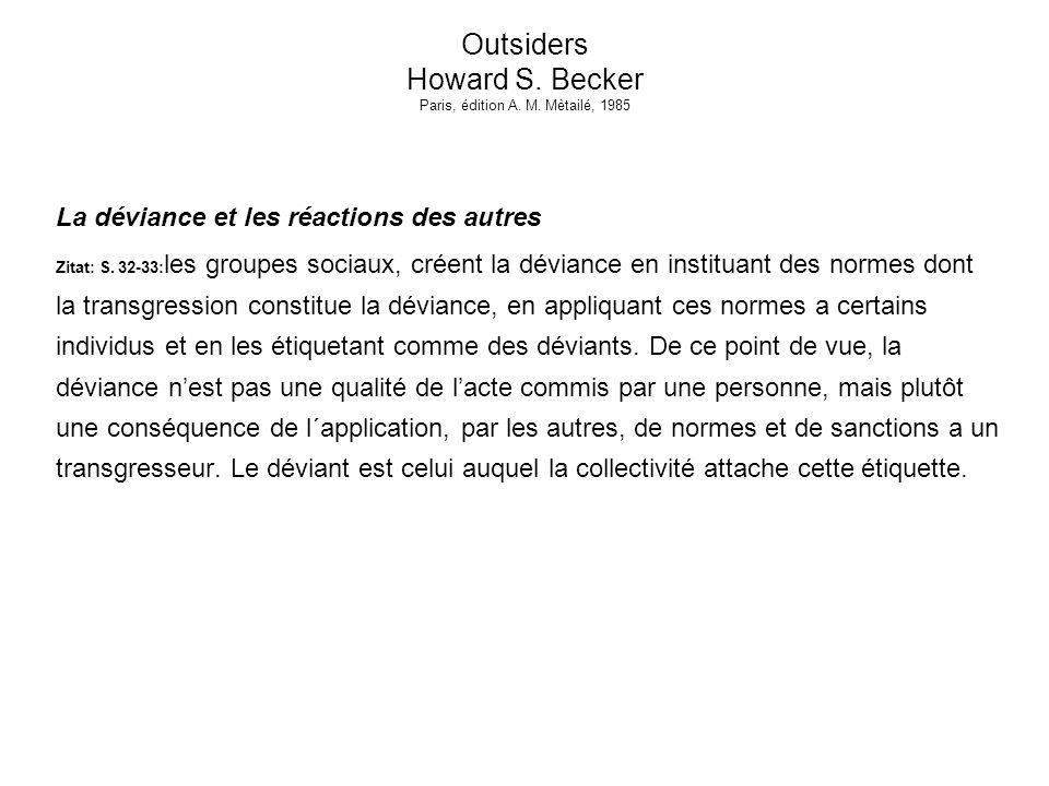 Outsiders Howard S.Becker Paris, édition A. M. Mètailé, 1985 Qui impose les normes.