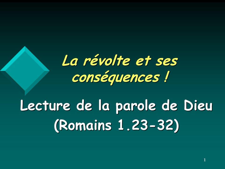 La révolte et ses conséquences ! Lecture de la parole de Dieu (Romains 1.23-32) 1