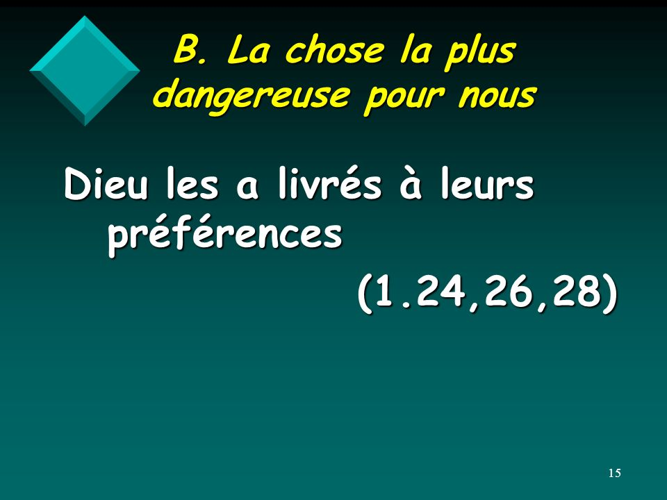B. La chose la plus dangereuse pour nous Dieu les a livrés à leurs préférences (1.24,26,28) 15