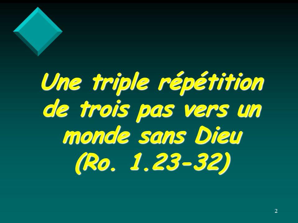 Une triple répétition de trois pas vers un monde sans Dieu (Ro. 1.23-32) 2