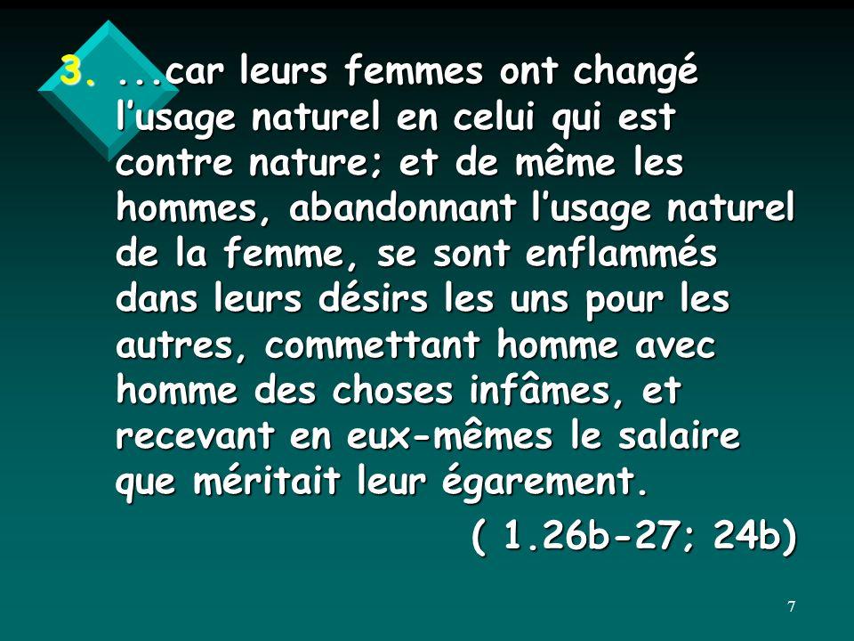 3....car leurs femmes ont changé lusage naturel en celui qui est contre nature; et de même les hommes, abandonnant lusage naturel de la femme, se sont