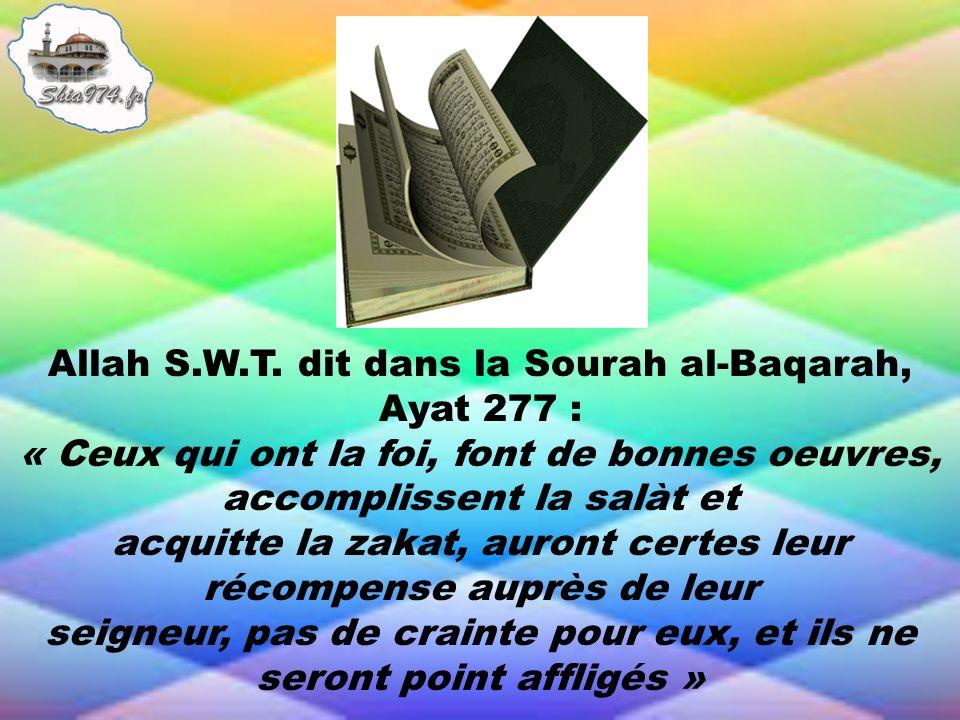 Allah S.W.T. dit dans la Sourah al-Baqarah, Ayat 277 : « Ceux qui ont la foi, font de bonnes oeuvres, accomplissent la salàt et acquitte la zakat, aur