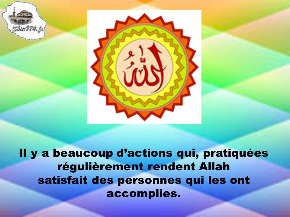Il y a beaucoup dactions qui, pratiquées régulièrement rendent Allah satisfait des personnes qui les ont accomplies.