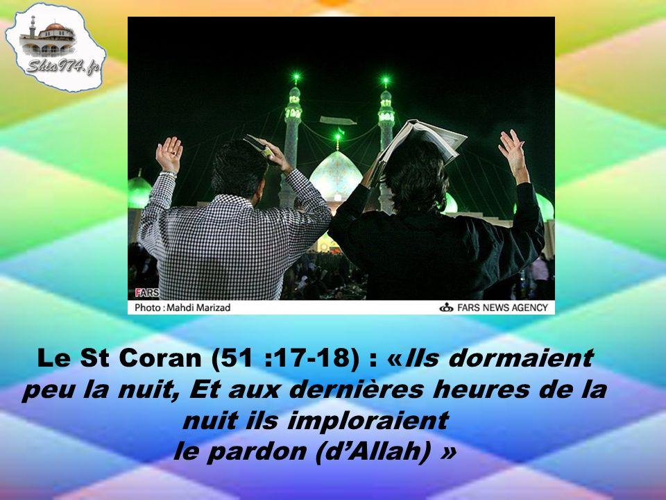 Le St Coran (51 :17-18) : «lIs dormaient peu la nuit, Et aux dernières heures de la nuit ils imploraient le pardon (dAllah) »