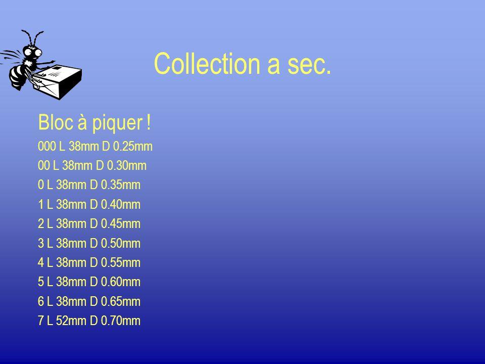 Collection a sec. Bloc à piquer ! 000 L 38mm D 0.25mm 00 L 38mm D 0.30mm 0 L 38mm D 0.35mm 1 L 38mm D 0.40mm 2 L 38mm D 0.45mm 3 L 38mm D 0.50mm 4 L 3