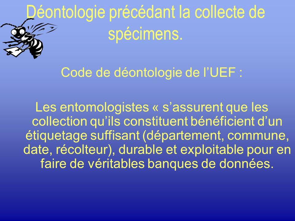 Déontologie précédant la collecte de spécimens. Code de déontologie de lUEF : Les entomologistes « sassurent que les collection quils constituent béné