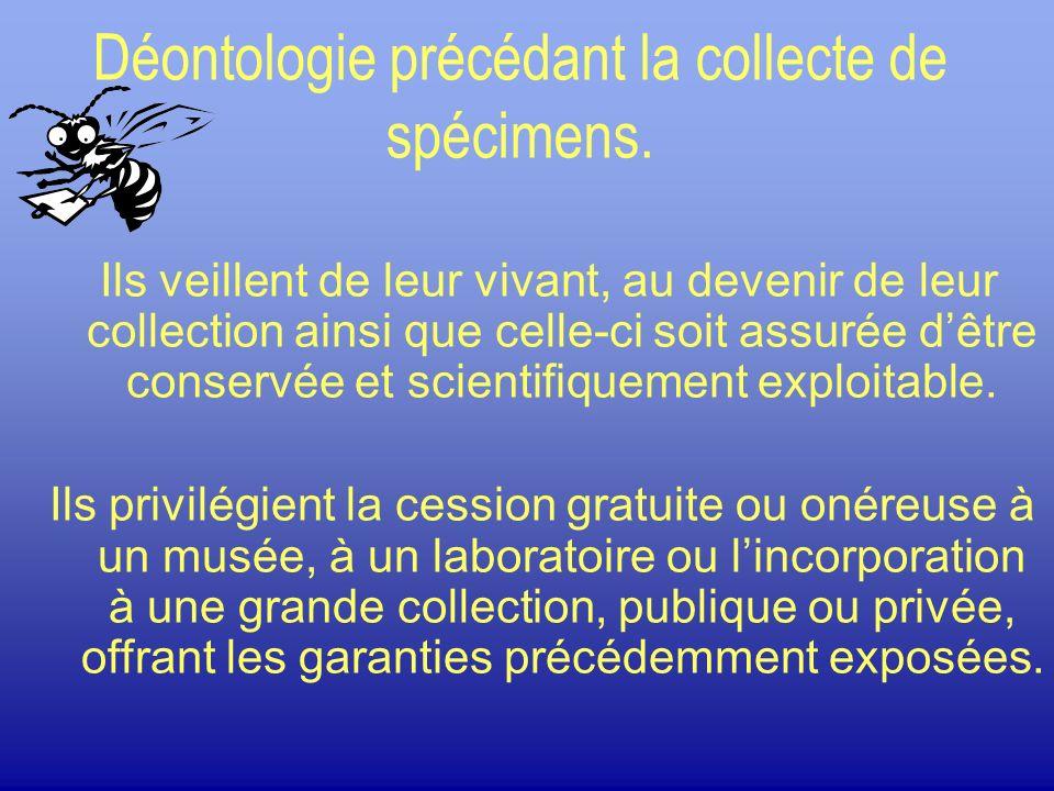 Déontologie précédant la collecte de spécimens. Ils veillent de leur vivant, au devenir de leur collection ainsi que celle-ci soit assurée dêtre conse