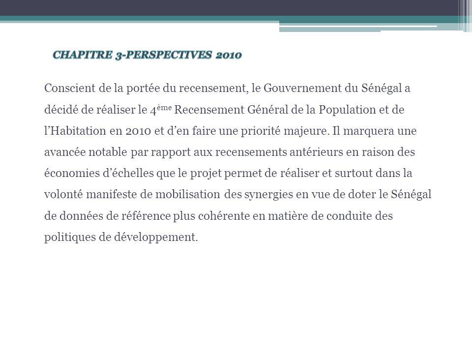 Conscient de la portée du recensement, le Gouvernement du Sénégal a décidé de réaliser le 4 ème Recensement Général de la Population et de lHabitation en 2010 et den faire une priorité majeure.