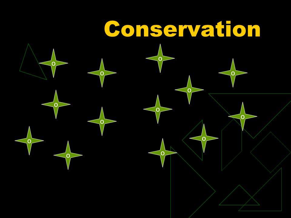 Conservation o o o o o o o o o o o o o
