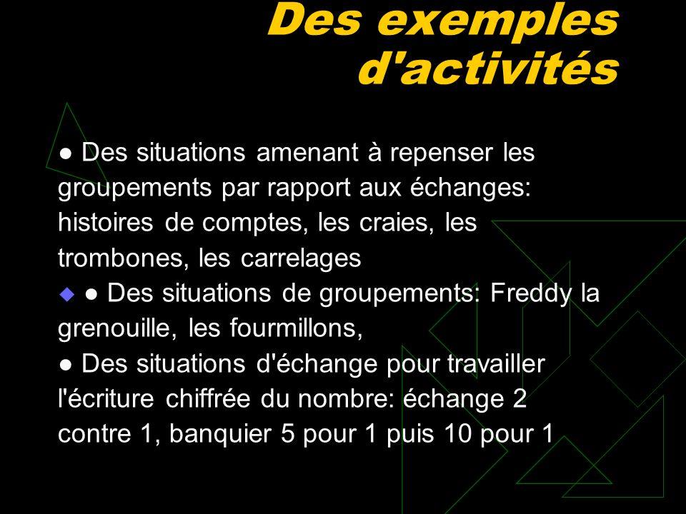 Des exemples d'activités Des situations amenant à repenser les groupements par rapport aux échanges: histoires de comptes, les craies, les trombones,