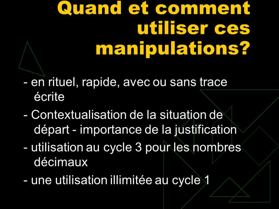 Quand et comment utiliser ces manipulations? - en rituel, rapide, avec ou sans trace écrite - Contextualisation de la situation de départ - importance